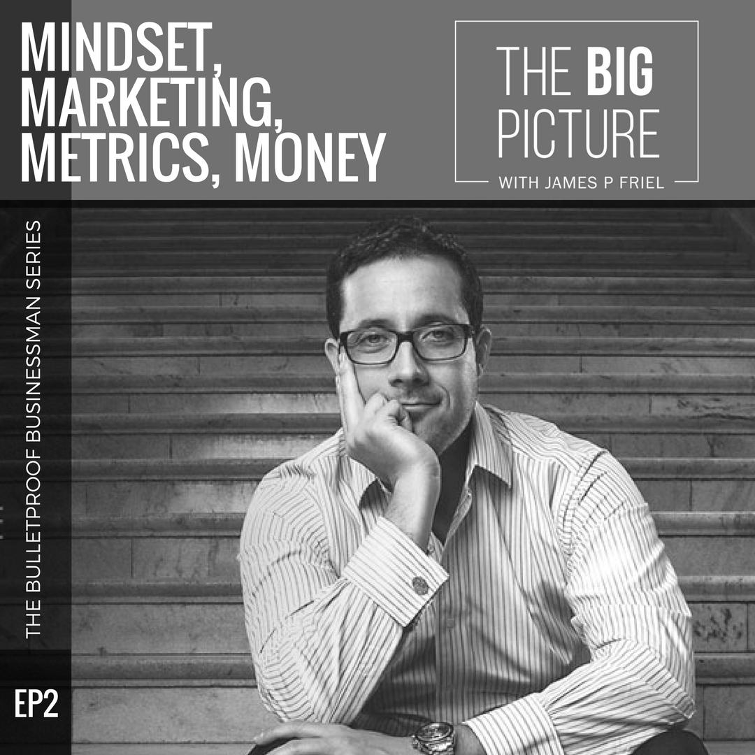EP02: Mindset, Marketing, Metrics, Money