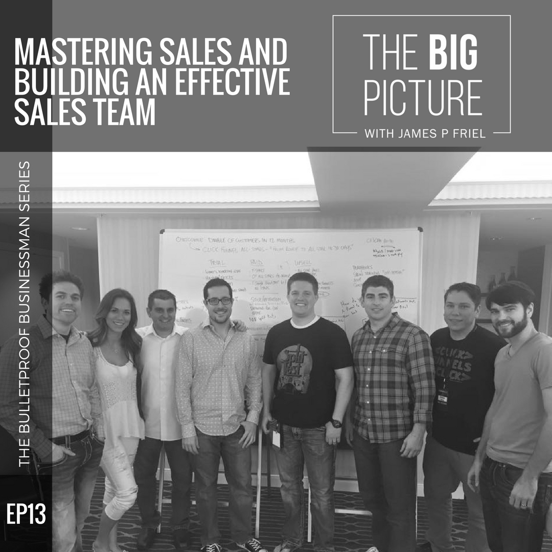 EP13: Mastering Sales And Building An Effective Sales Team
