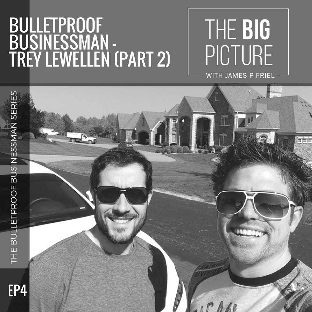 EP04: Bulletproof Businessman – Trey Lewellen (Part 2)