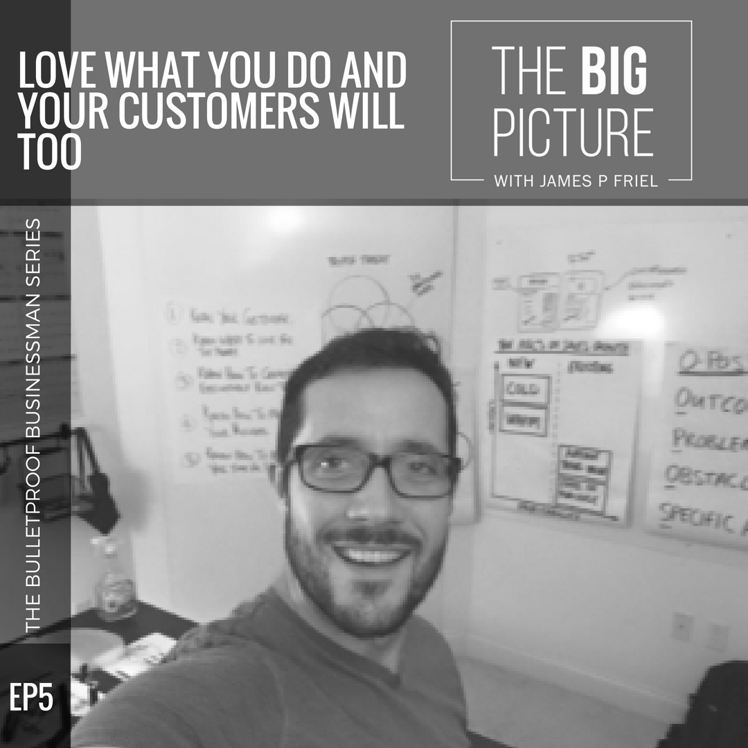 EP05: Love What You Do And Your Customers Will Too