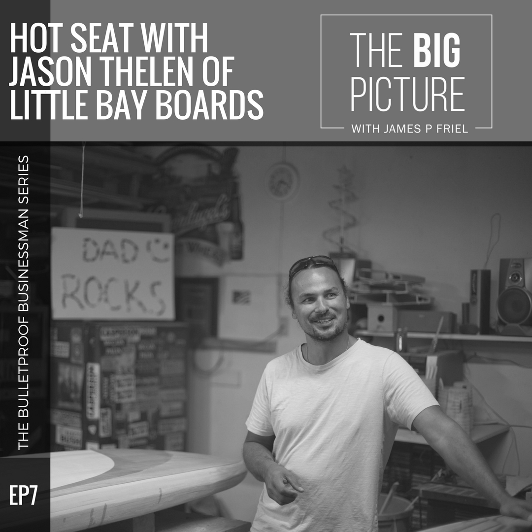 EP07: Hot Seat With Jason Thelen of Little Bay Boards