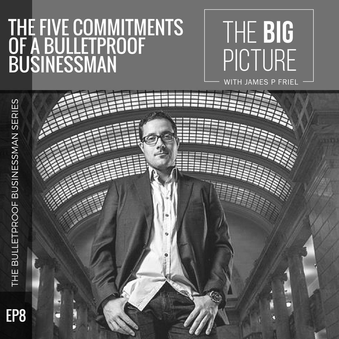 EP08: The Five Commitments Of A Bulletproof Businessman