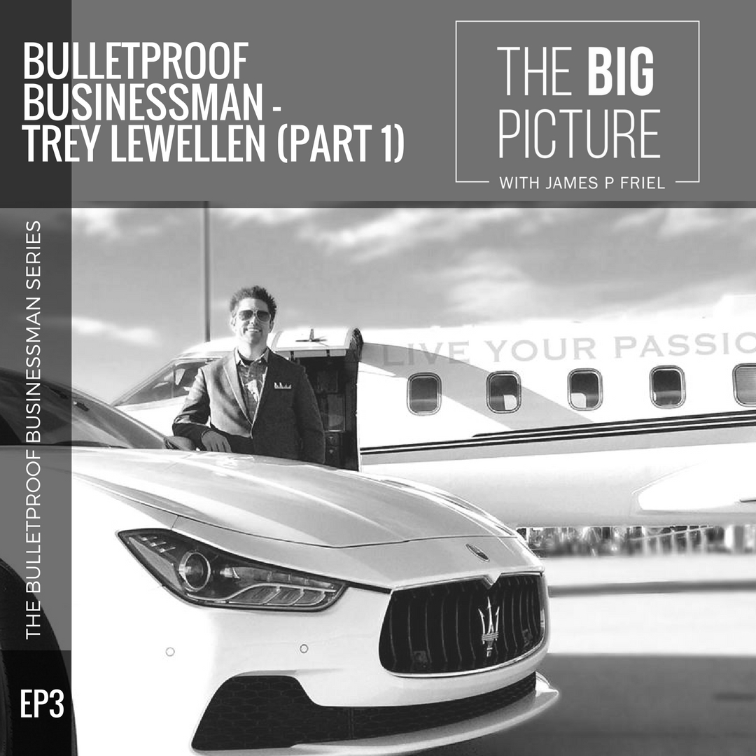 EP03: Bulletproof Businessman – Trey Lewellen (Part 1)